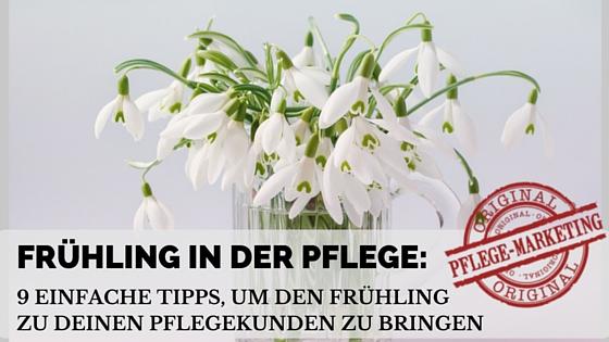 Frühling in der Pflege – Teil 2: 9 einfache Tipps, um den Frühling zu Deinen Pflegekunden zu bringen
