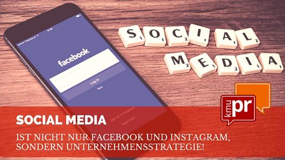 Social Media ist nicht nur Facebook und Instagram, sondern Unternehmensstrategie!
