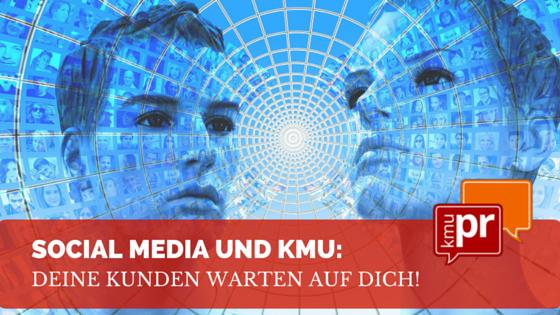 Social Media und KMU: Deine Kunden warten auf Dich!